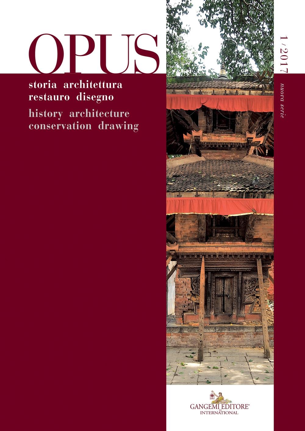 Opus 1. 2017. Nuova Serie. Quaderno di Storia Architettura Restauro Disegno. Journal of History Architecture Conservation Drawing.