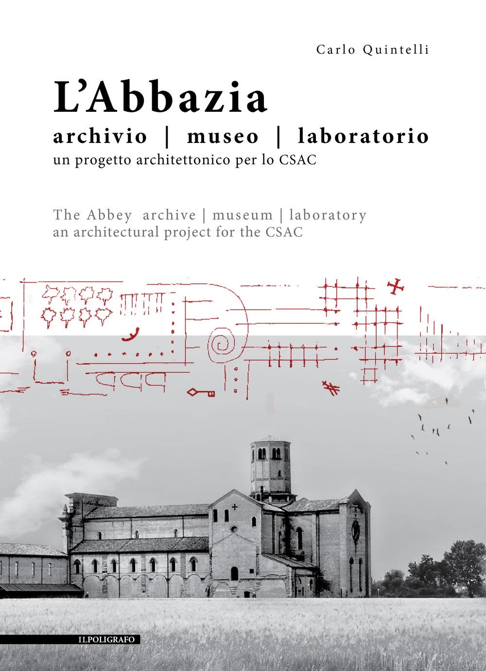 L'Abbazia. Archivio, museo, laboratorio. Un progetto architettonico per lo CSAC. The Abbey archive museum laboratory An architectural project for the CSAC