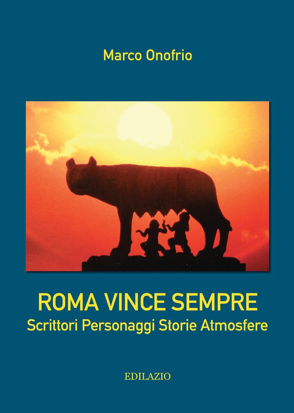Roma vince sempre. Scrittori, personaggi, storie, atmosfere