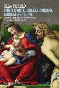 Furti d'arte, collezionismo, musealizzazione. Le opere a Bergamo in età napoleonica.