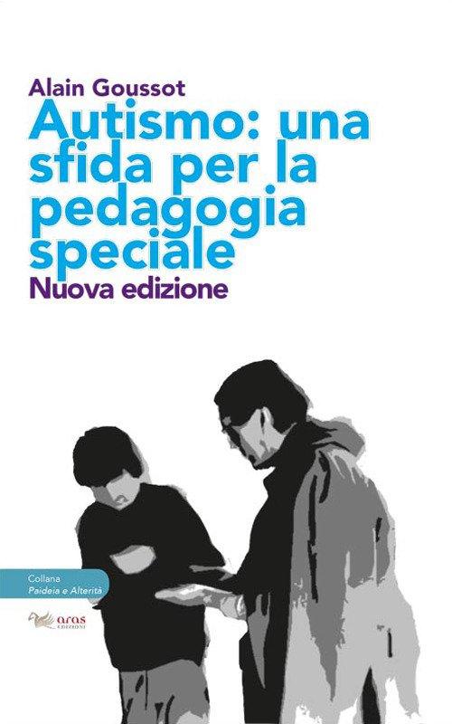 Autismo. Una Sfida per la Pedagogia Speciale Epistemologia, Metodi e Approcci Educativi