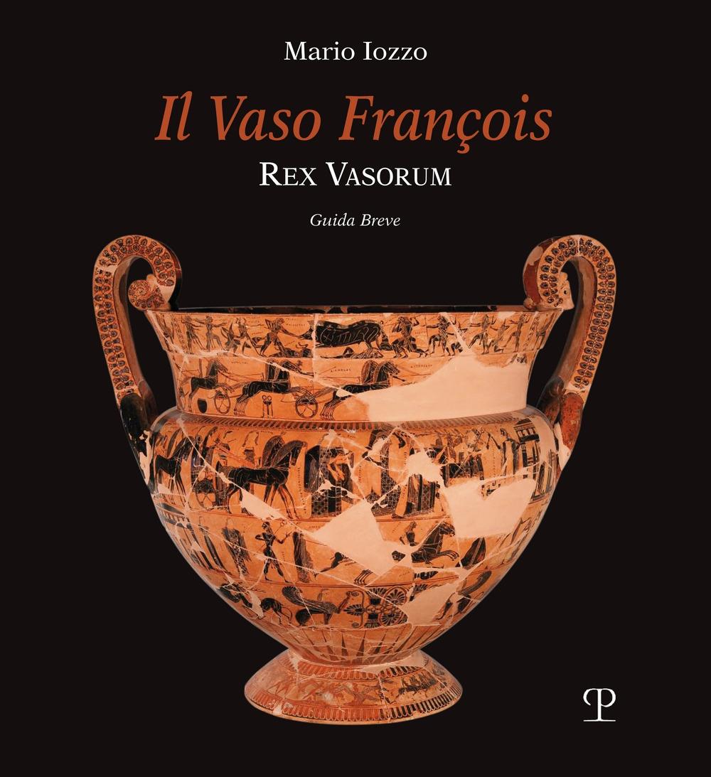 Il vaso François. Rex vasorum. Guida breve