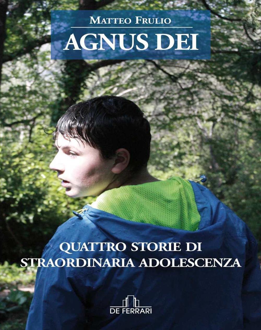 Agnus Dei. Quattro Storie di Straordinaria Adolescenza