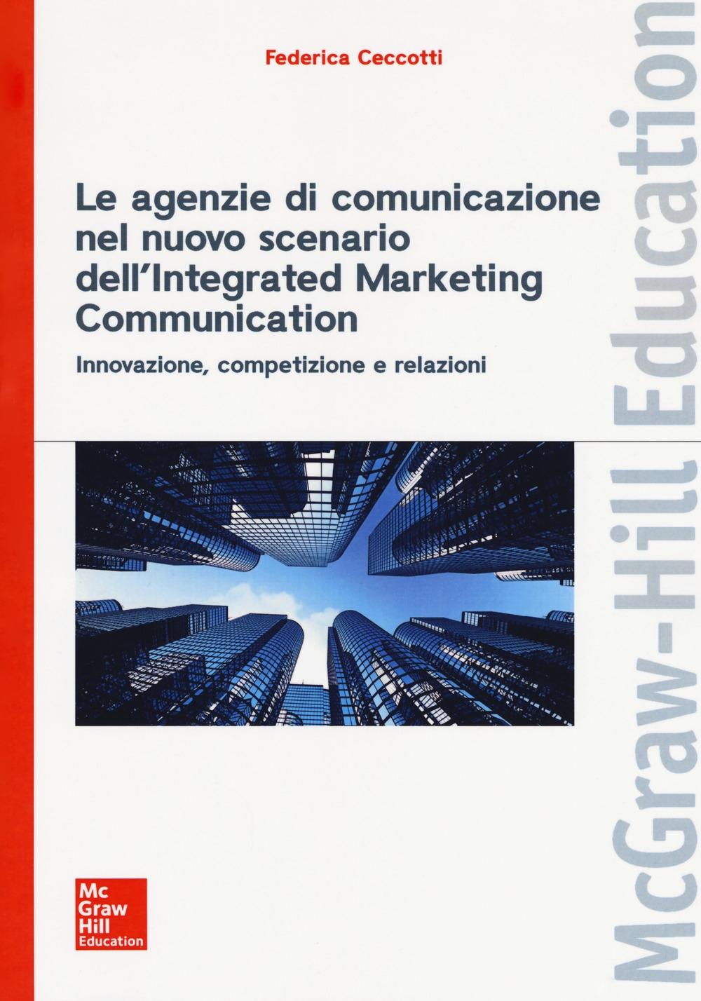 Le agenzie di comunicazione nel nuovo scenario dell'integrated marketing communication. Innovazione, competizione e relazioni