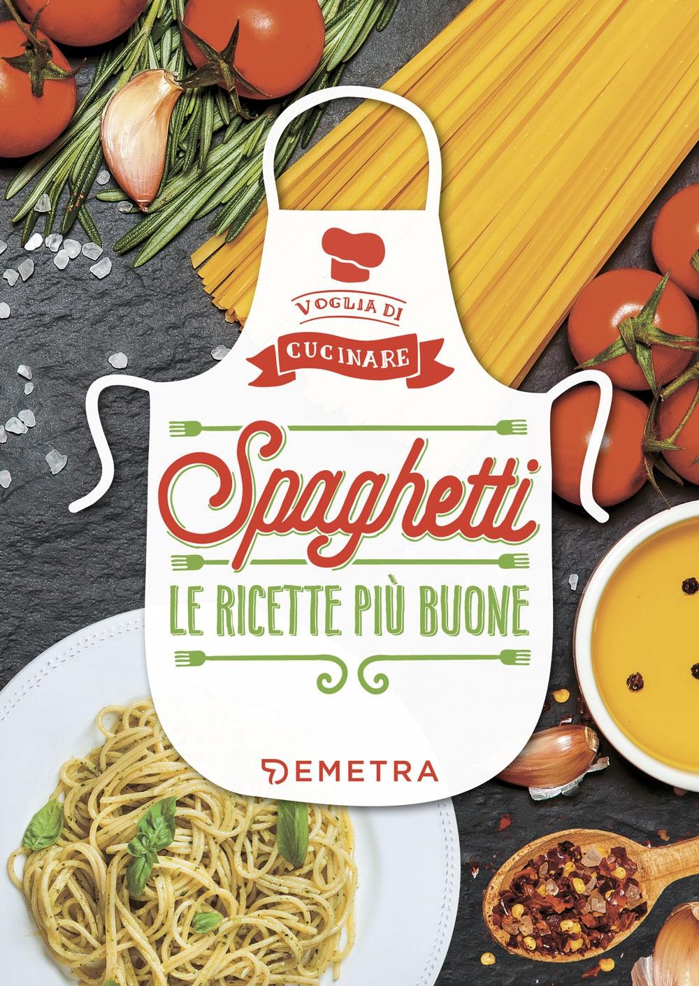 Spaghetti. Le ricette più buone. Ediz. illustrata