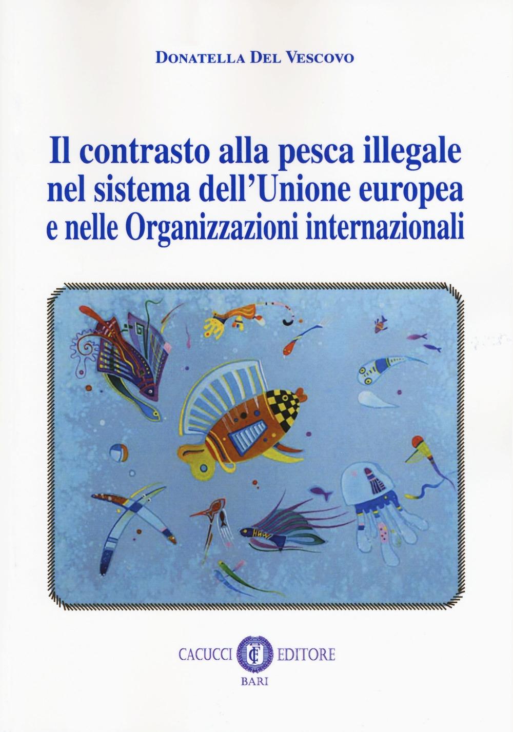 Il contrasto alla pesca illegale nel sistema dell'Unione europea e nelle organizzazioni internazionali