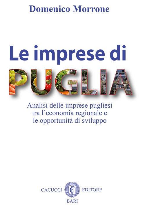 Le imprese di Puglia. Analisi delle imprese pugliesi tra l'economia regionale e le opportunità di sviluppo