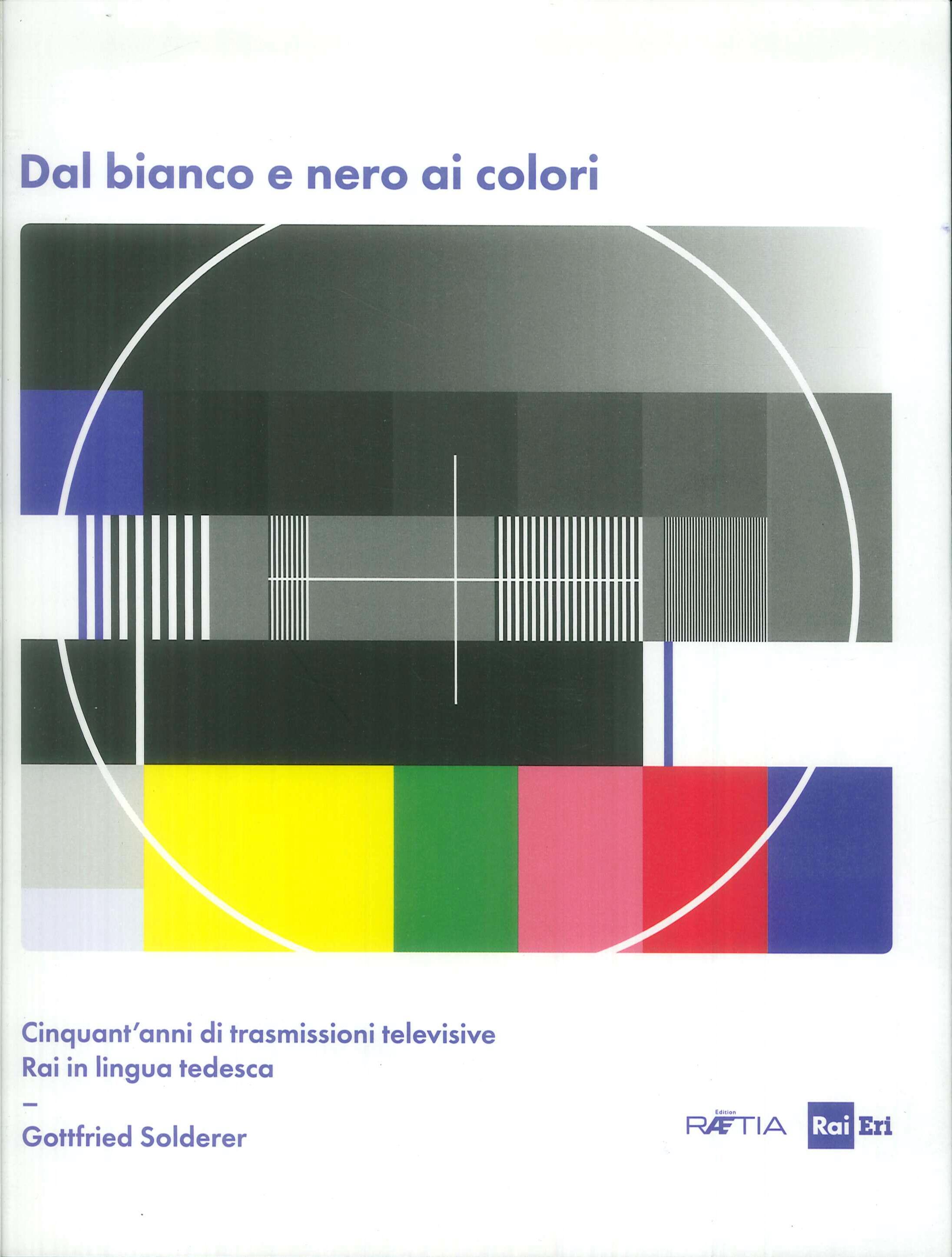 Dal bianco e nero ai colori. Cinquant'anni di trasmissioni televisive Rai in lingua tedesca. Con Poster