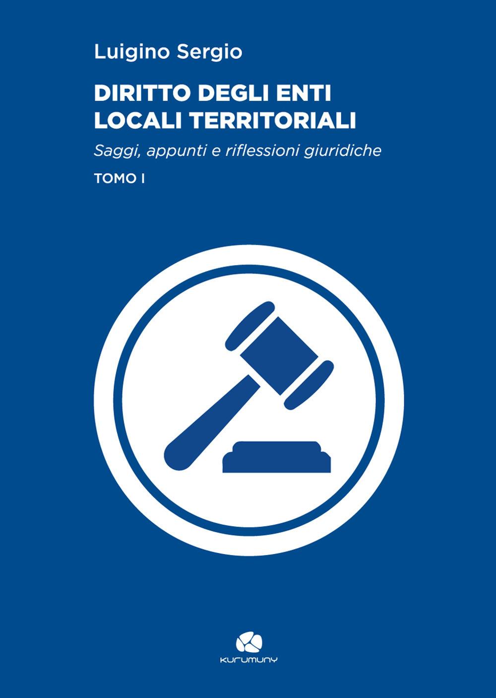 Diritto degli enti locali territoriali. Saggi, appunti e riflessioni giuridiche. Vol. 1