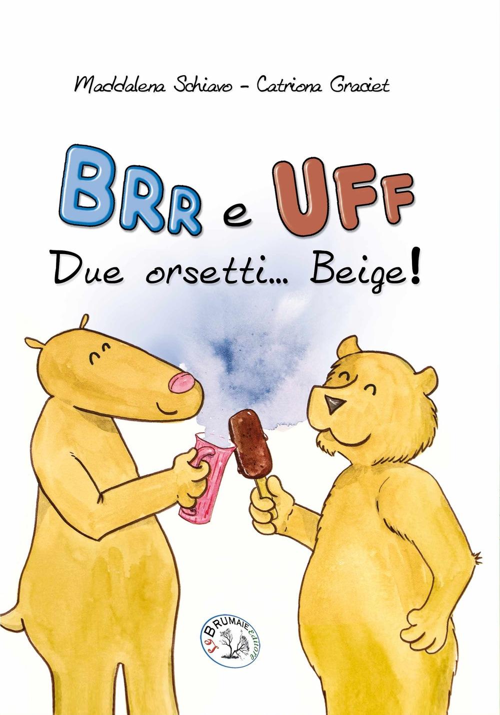Brr e Uff due orsetti... Beige! Ediz. illustrata