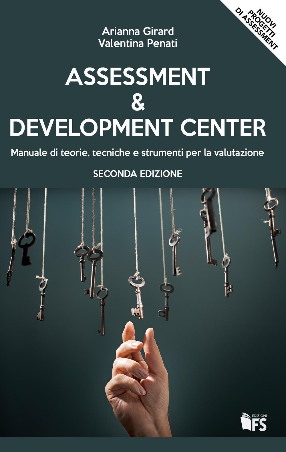 Assessment & development center. Manuale di teorie, tecniche e strumenti per la valutazione