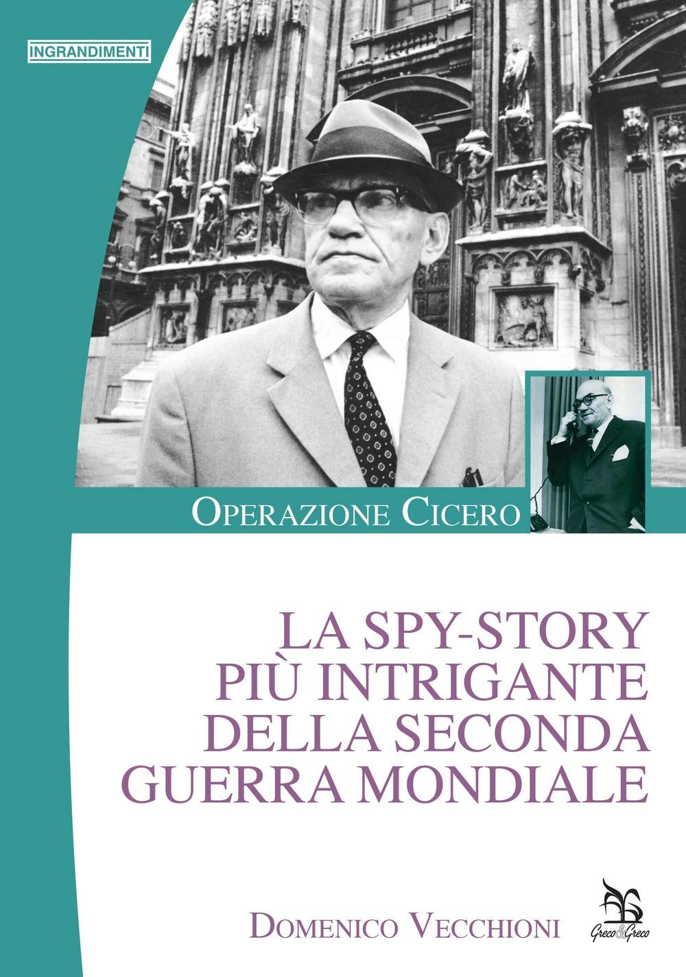 La Spy-Story più Intrigante della Seconda Guerra Mondiale. Operazione Cicero.