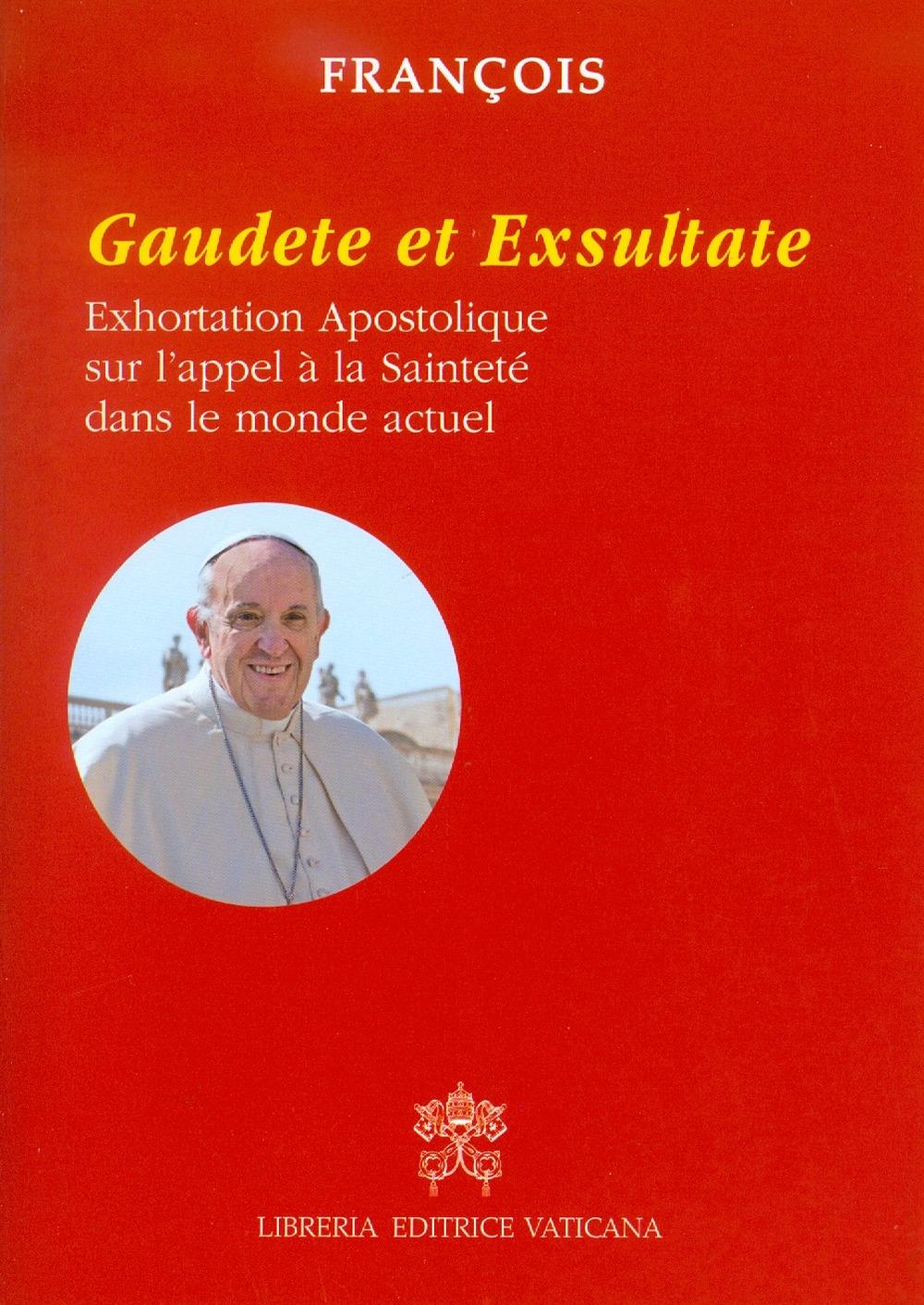 Gaudete et exsultate. Exhortation apostolique sur l'appel à la sainteté dans le monde actuel