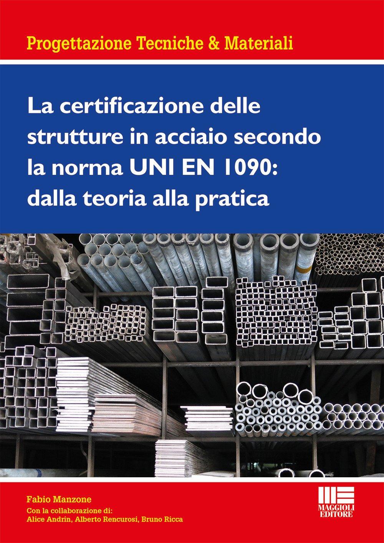 La certificazione delle strutture in acciaio secondo la norma UNI EN 1090: dalla teoria alla pratica