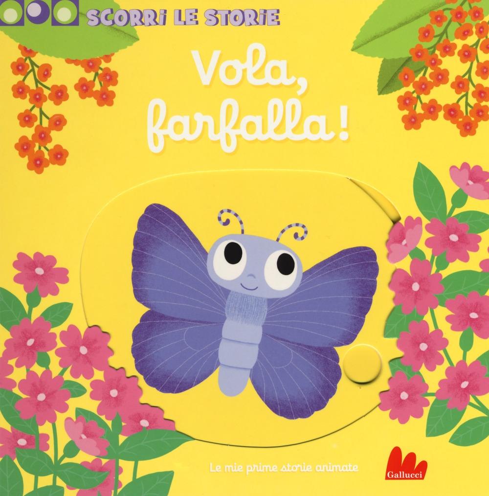 Vola, farfalla! Scorri le storie. Ediz. a colori