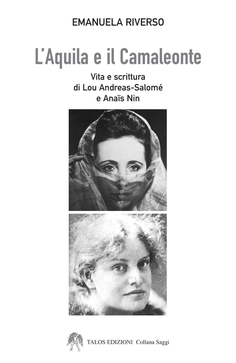 L'aquila e il camaleonte. Vita e scrittura di Lou Andreas-Salomé e Anaïs Nin