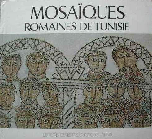 Mosaiques Romaines de Tunisie. Roman Mosaics of Tunisia. Romische Mosaiken in Tunisien