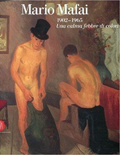 Mario Mafai 1902-1965. Una Calma Febbre di Colori