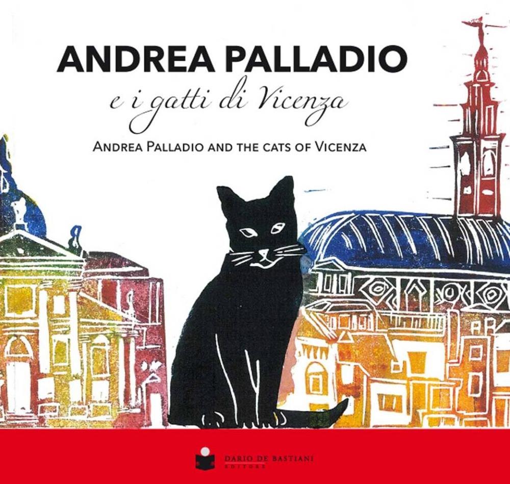 Andrea Palladio e i gatti di Vicenza. Andrea Palladio and the cats of Vicenza