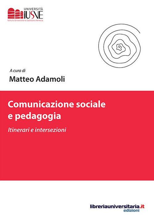 Comunicazione sociale e pedagogia. Itinerari e intersezioni