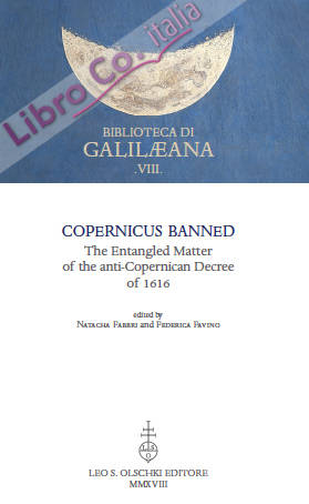 Copernicus Banned. The Entangled Matter of the Anti-Copernican Decree of 1616