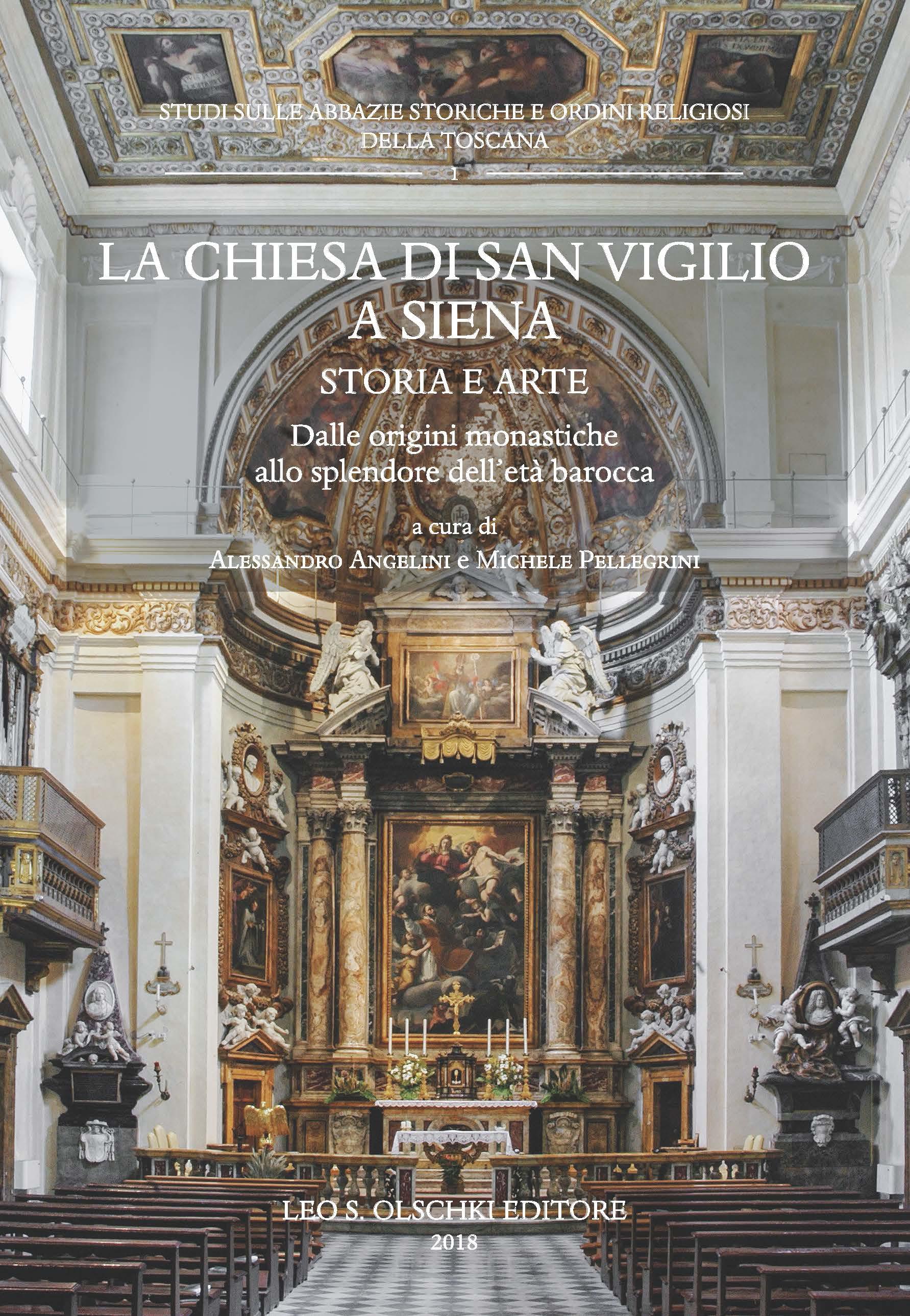 La Chiesa di San Vigilio a Siena. Storia e Arte. Dalle Origini Monastiche allo Splendore Dell'Età Barocca