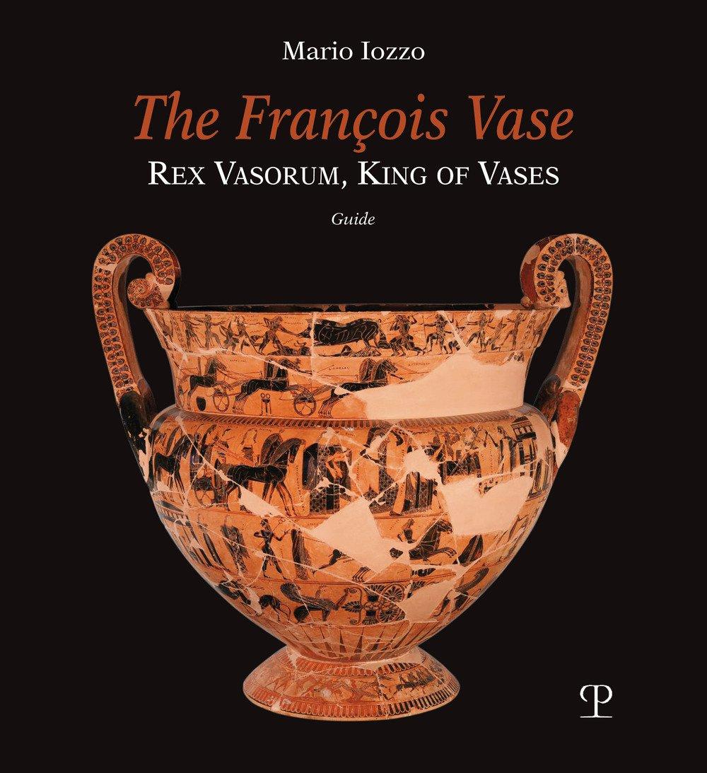 The Francois Vase. Rex Vasorum, King of Vases. Guide.