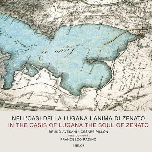 Nell'oasi della Lugana l'anima di Zenato. Catalogo della mostra (Verona, 13-25 aprile 2018). Ediz. italiana e inglese