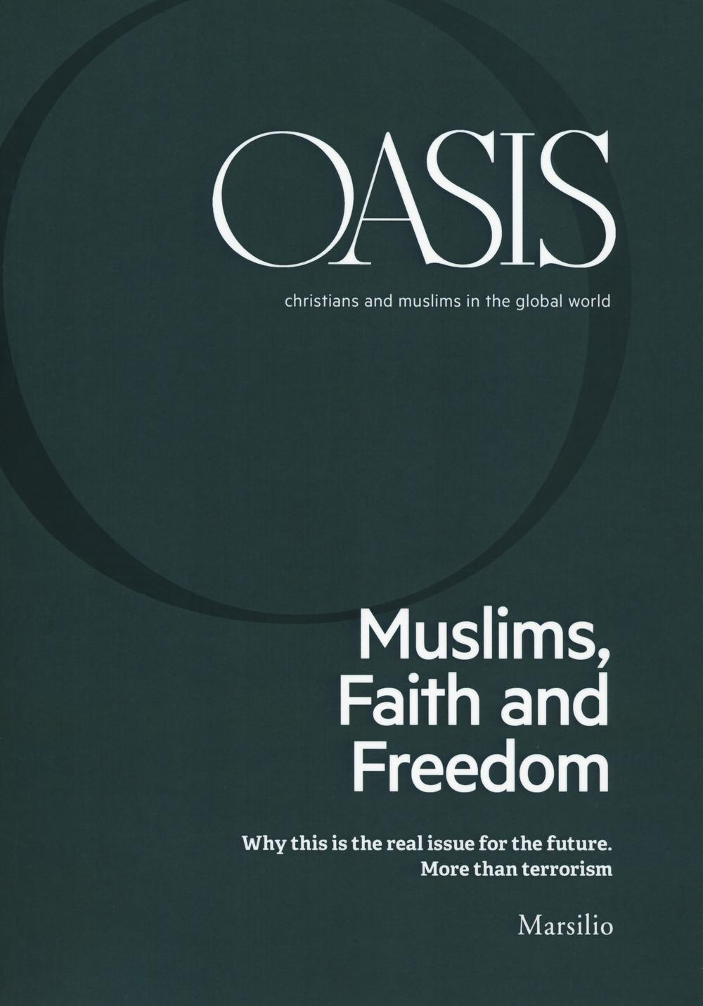Oasis. Cristiani e musulmani nel mondo globale. Ediz. inglese (2018). Vol. 26: Muslims, faith and freedom