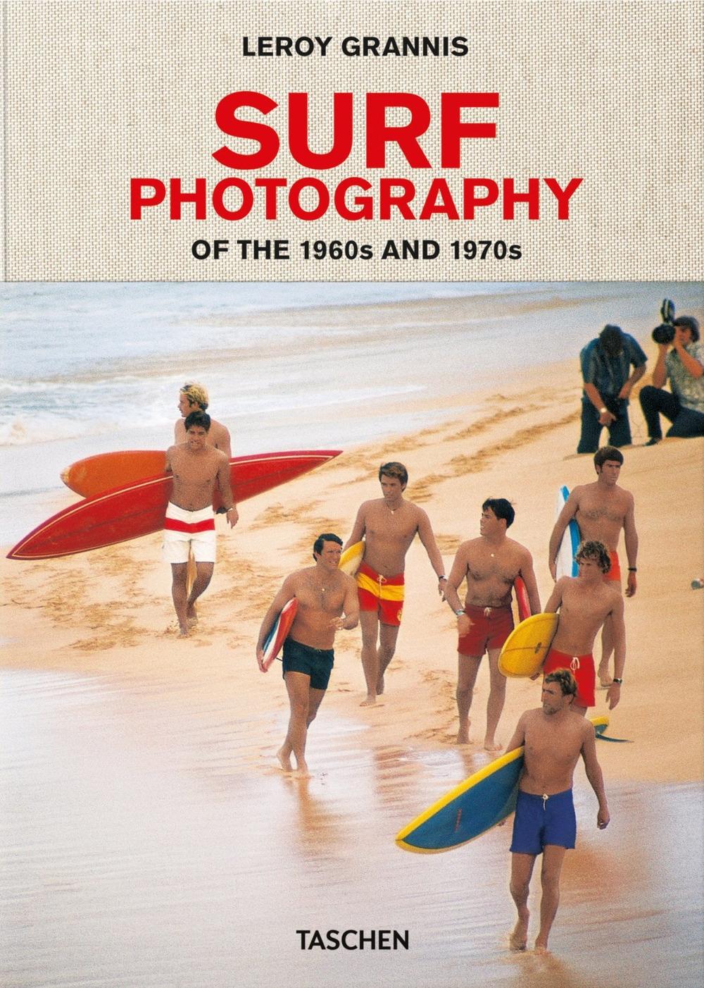 LeRoy Grannis. Surf Photography of the 1960s and 1970s. Ediz. italiana, spagnola e portoghese
