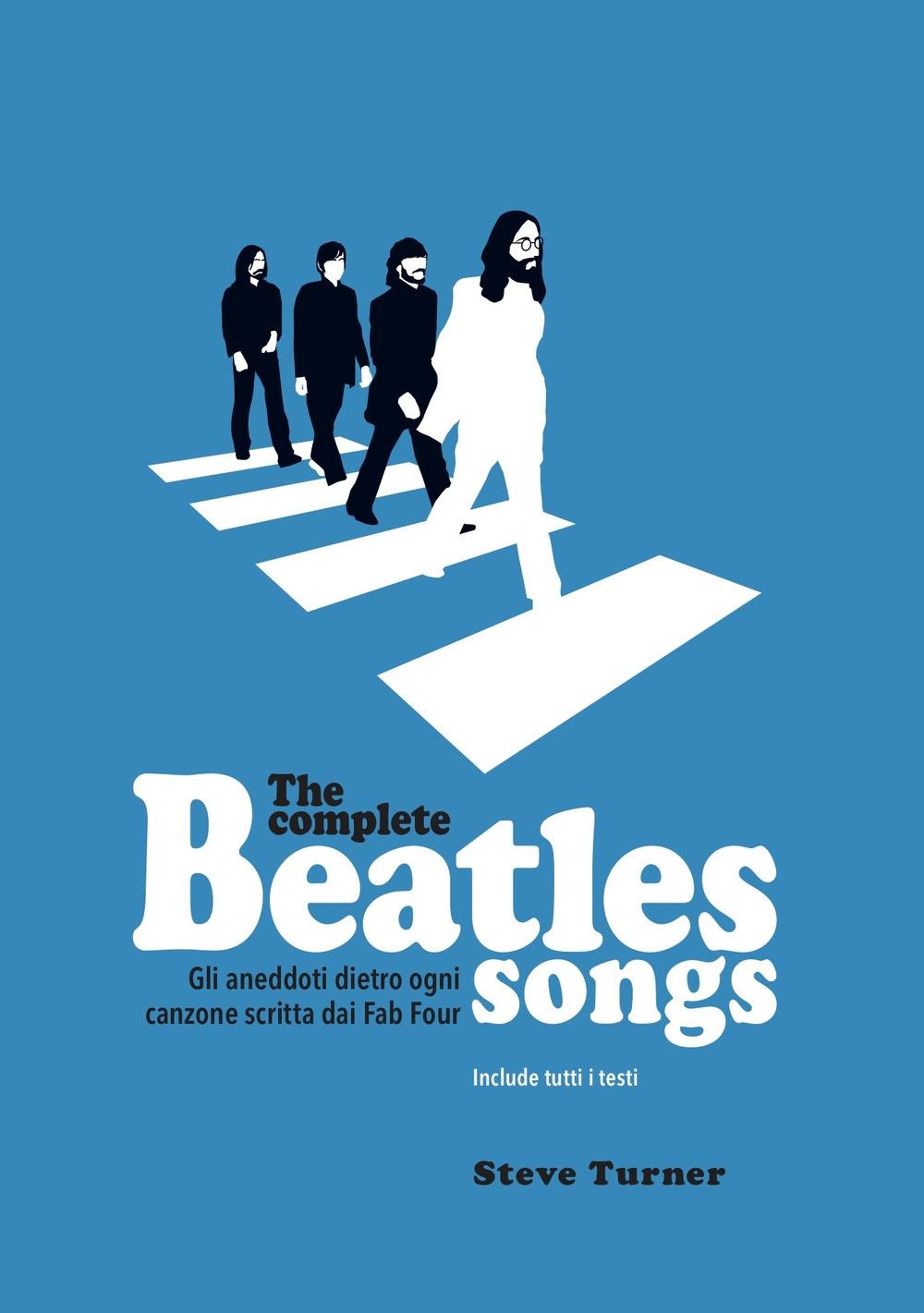 The complete Beatles songs. Gli aneddoti dietro ogni canzone scritta dai Fab Four