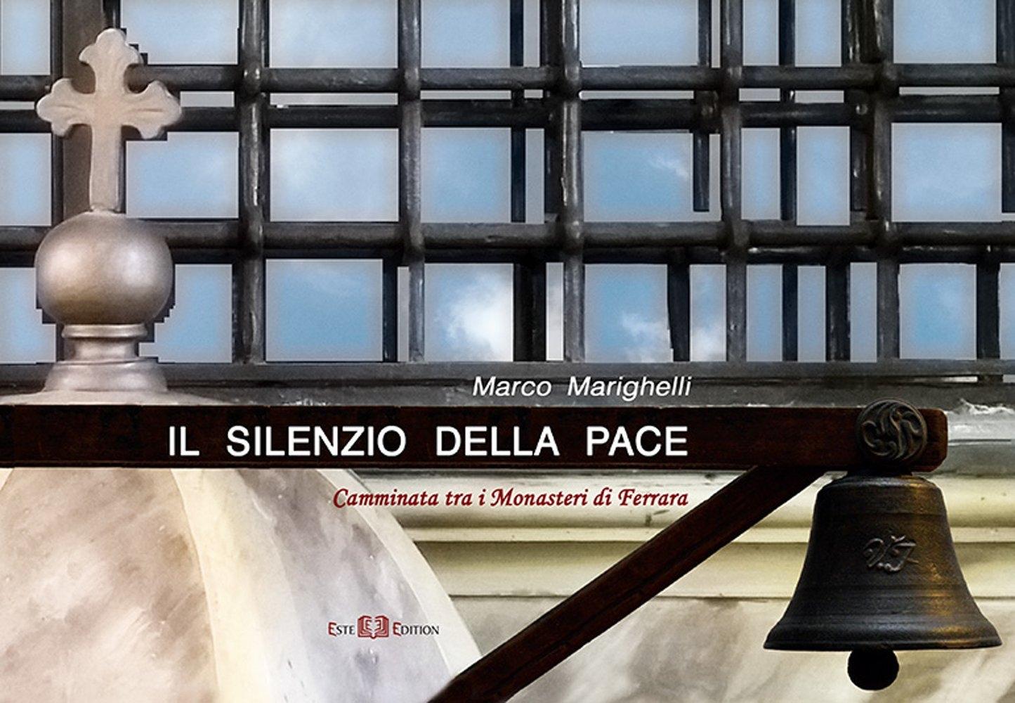 Il silenzio della pace. Camminata tra i monasteri di Ferrara. Ediz. illustrata