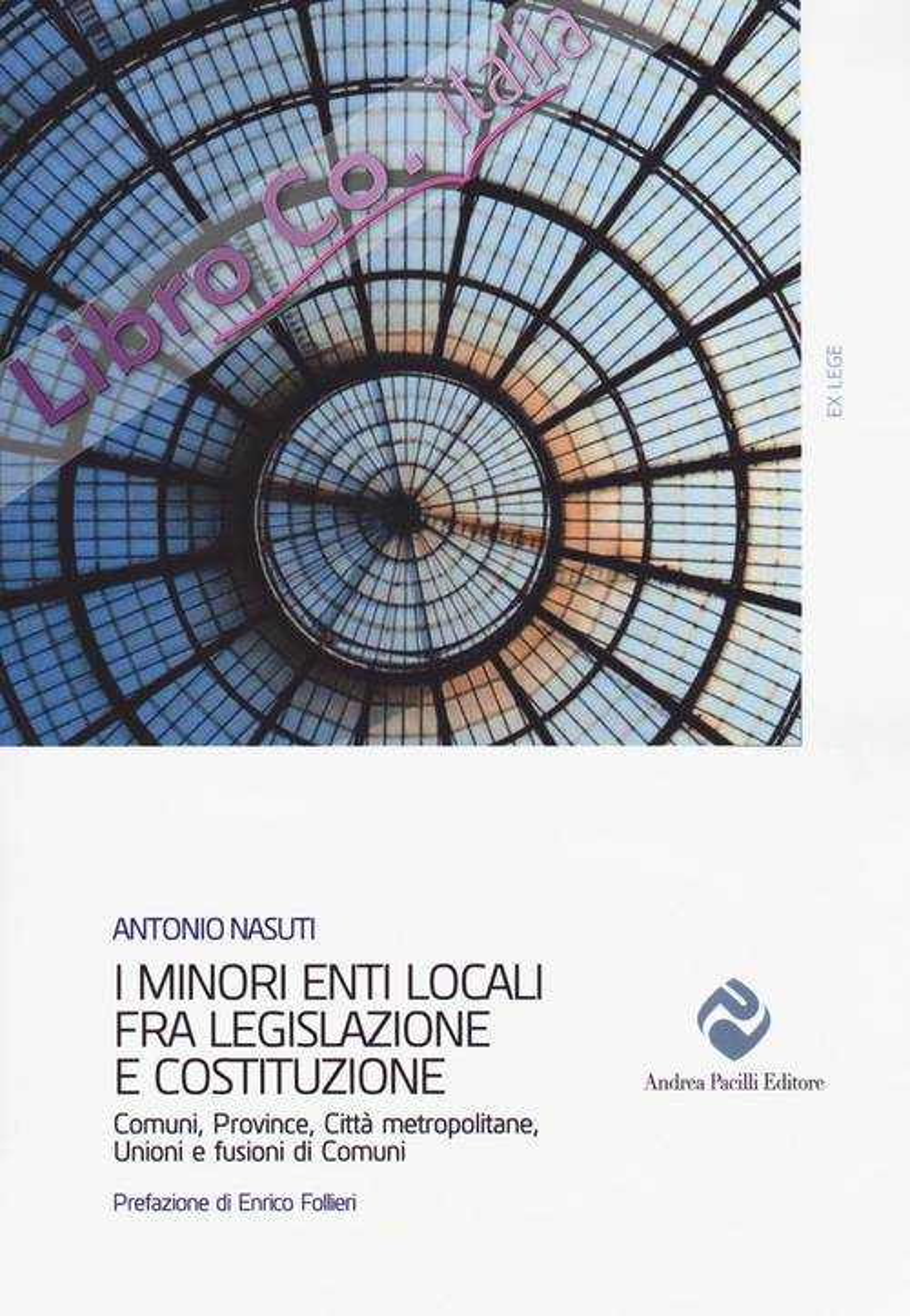 I minori enti locali fra legislazione e Costituzione. Comuni, Province, Città metropolitane, Unioni e fusioni di Comuni