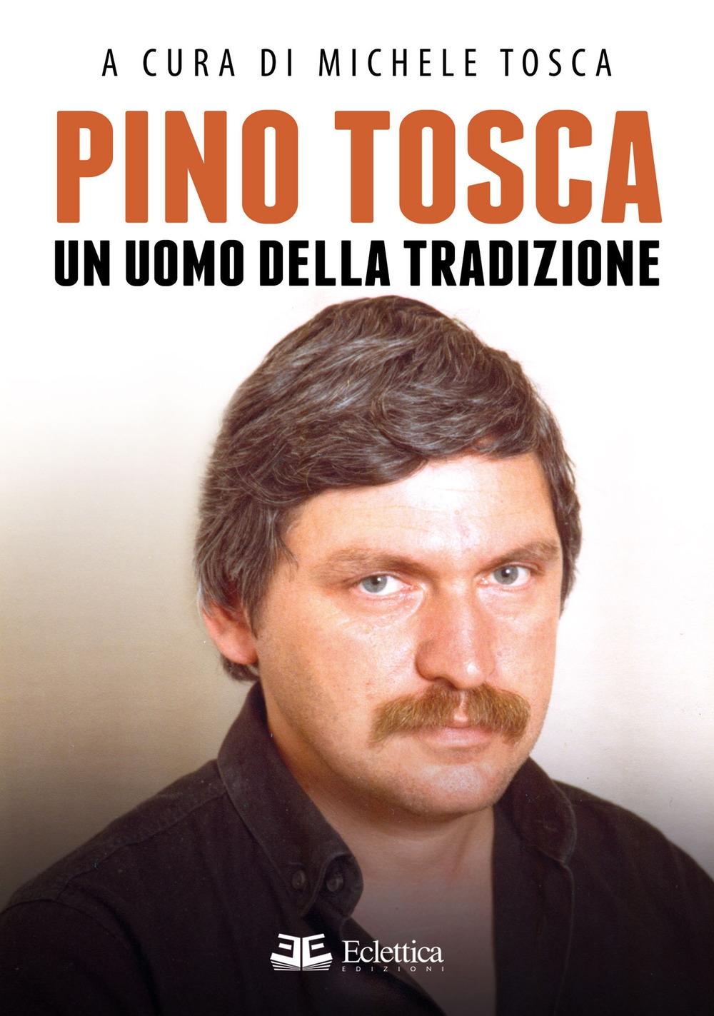 Pino Tosca. Un uomo della tradizione