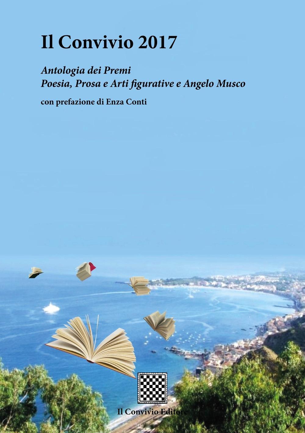 Il Convivio 2017. Antologia dei premi Poesia, Prosa e Arti figurative e Angelo Musco