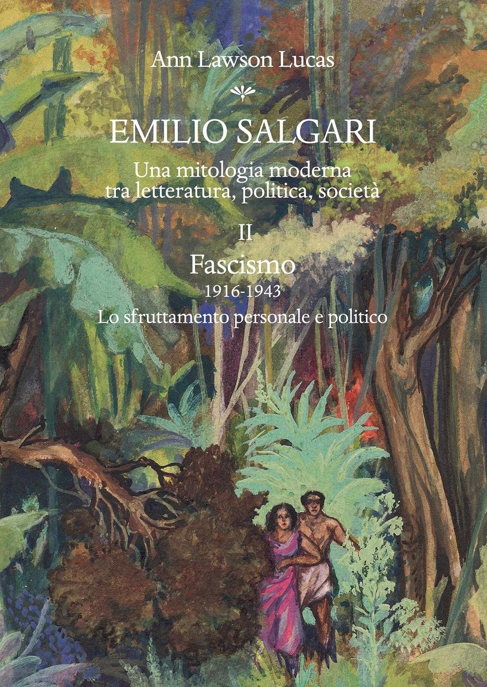 Emilio Salgari. Una Mitologia Moderna tra Letteratura, Politica, Società. Vol 2. Fascismo 1916-1943. lo Sfruttamento Personale e Politico