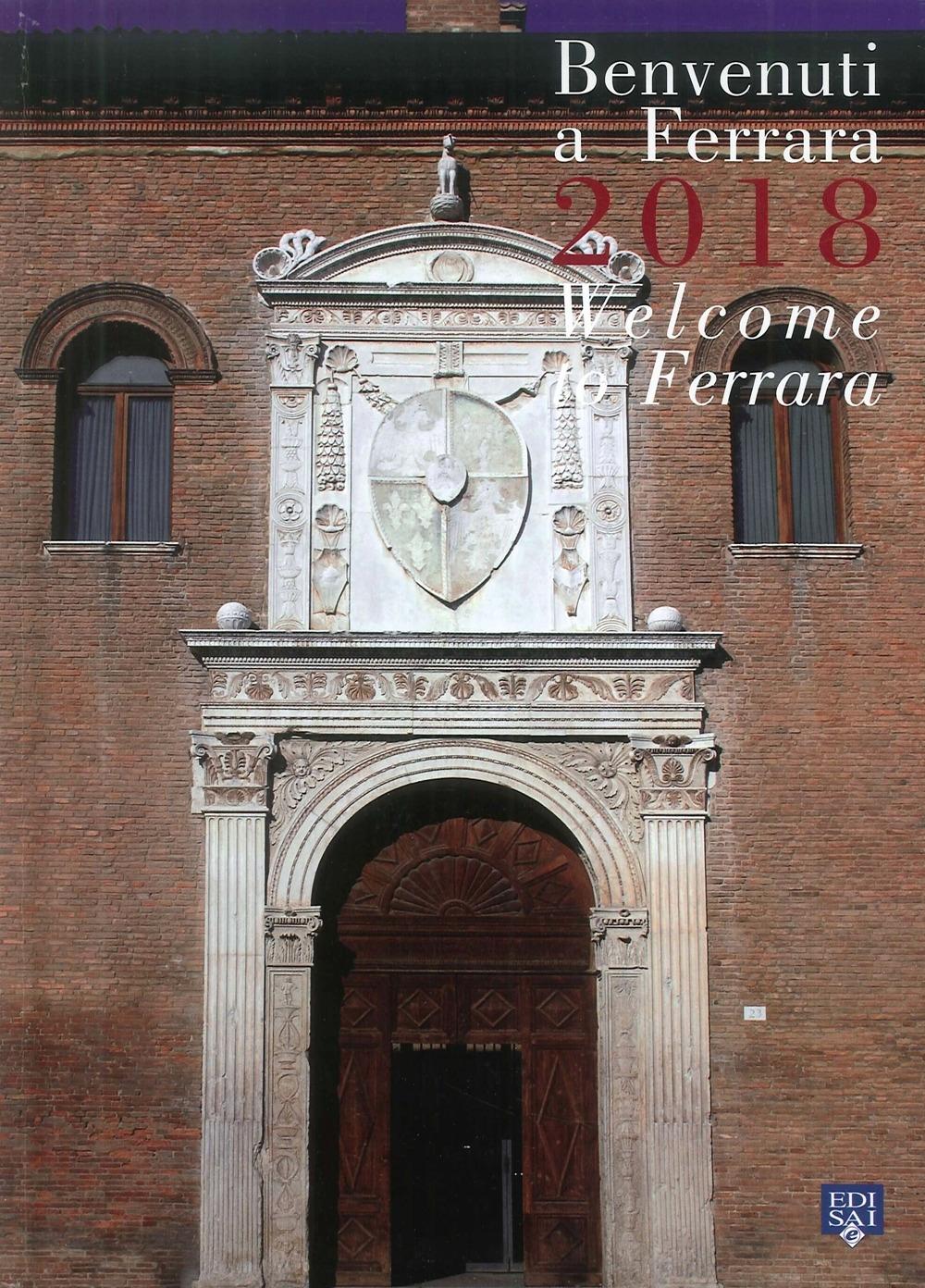 Benvenuti a Ferrara 2018. Welcome To Ferrara.