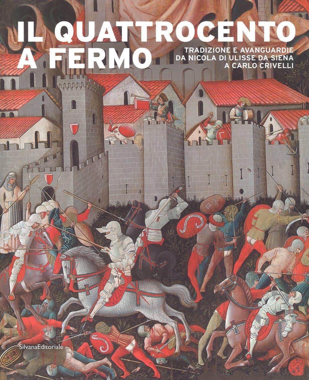 Il Quattrocento a Fermo. Tradizione e avanguardie da Nicola di Ulisse da Siena a Carlo Crivelli