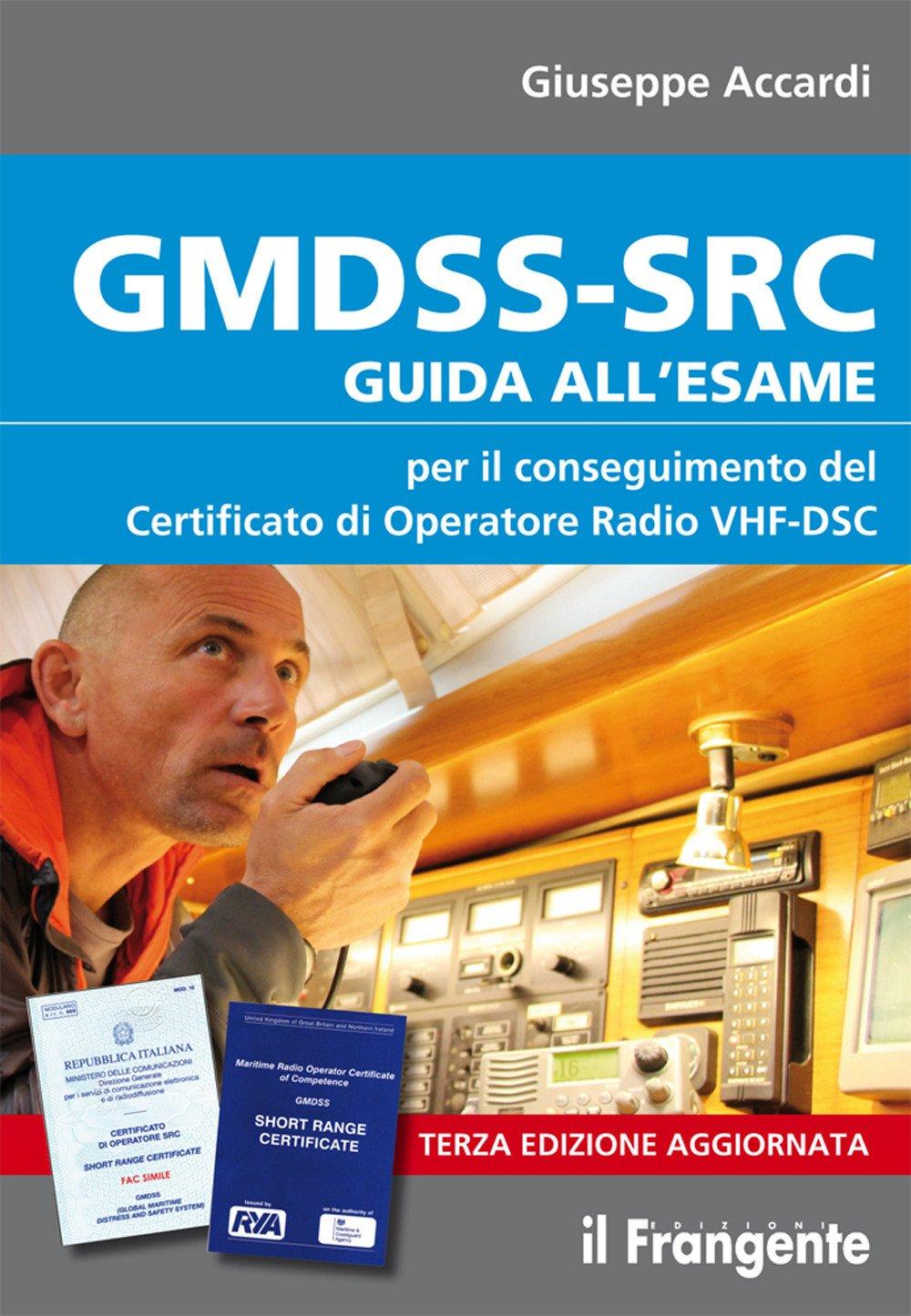 Gmdss-Src. Guida all'Esame per il Conseguimento del Certificato di Operatore Radio Vhf-Dsc