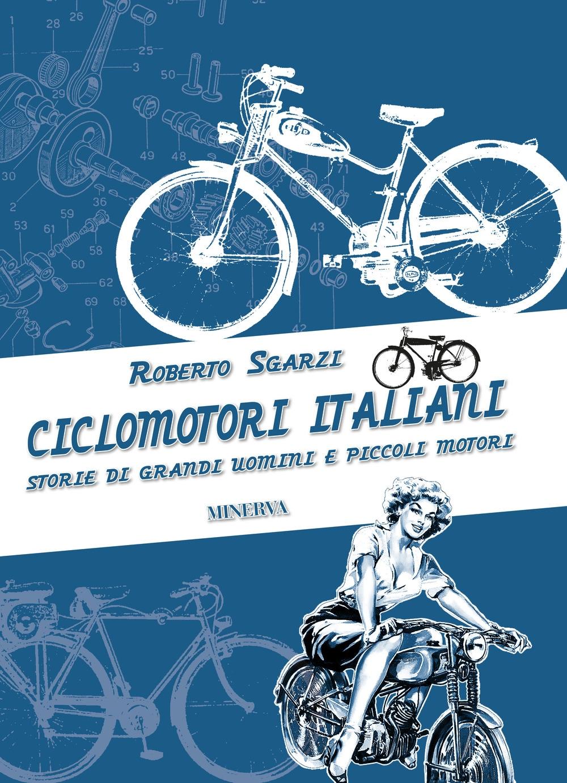 Ciclomotori italiani. Storie di grandi uomini e piccoli motori