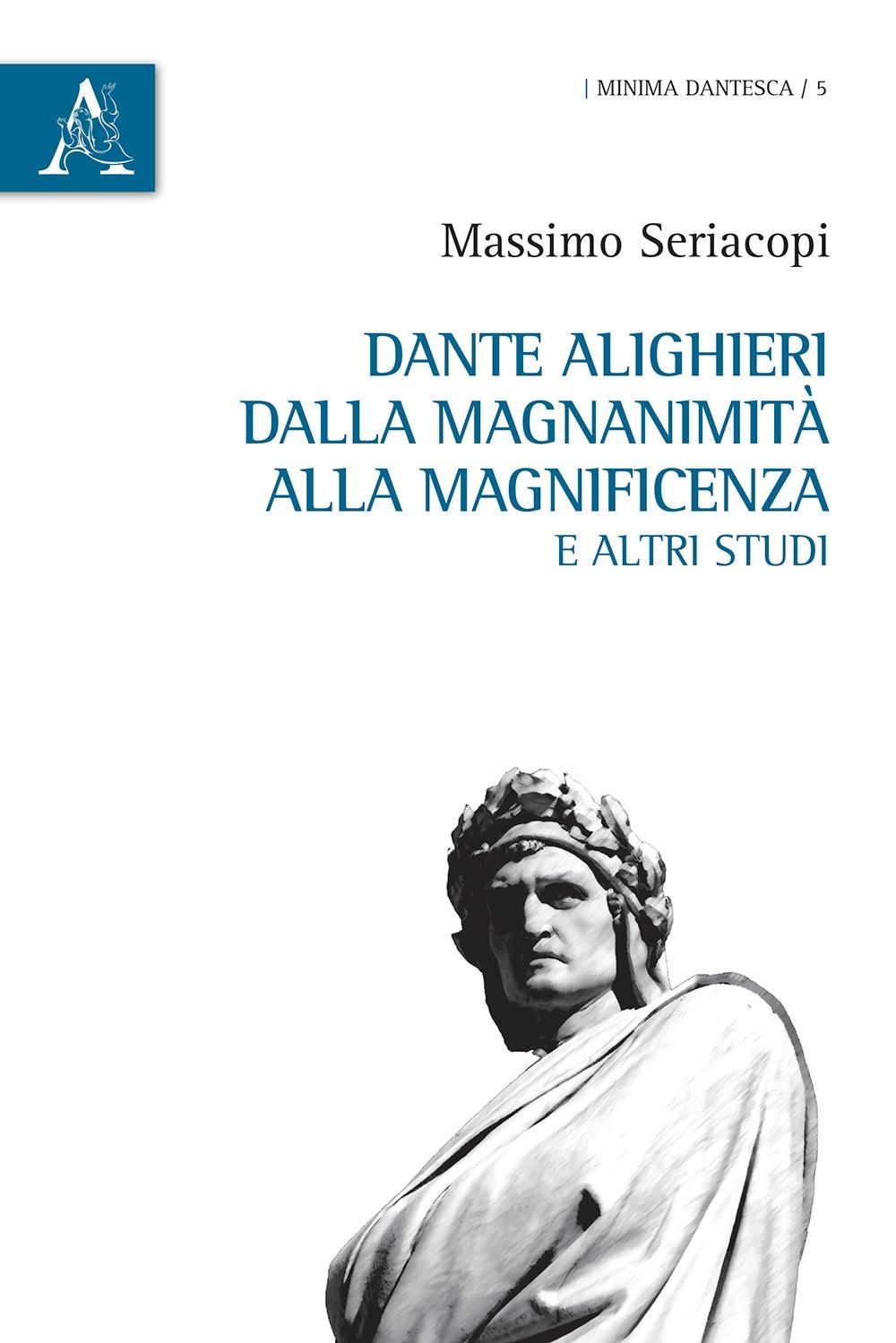 Dante Alighieri dalla magnanimità alla magnificenza e altri studi