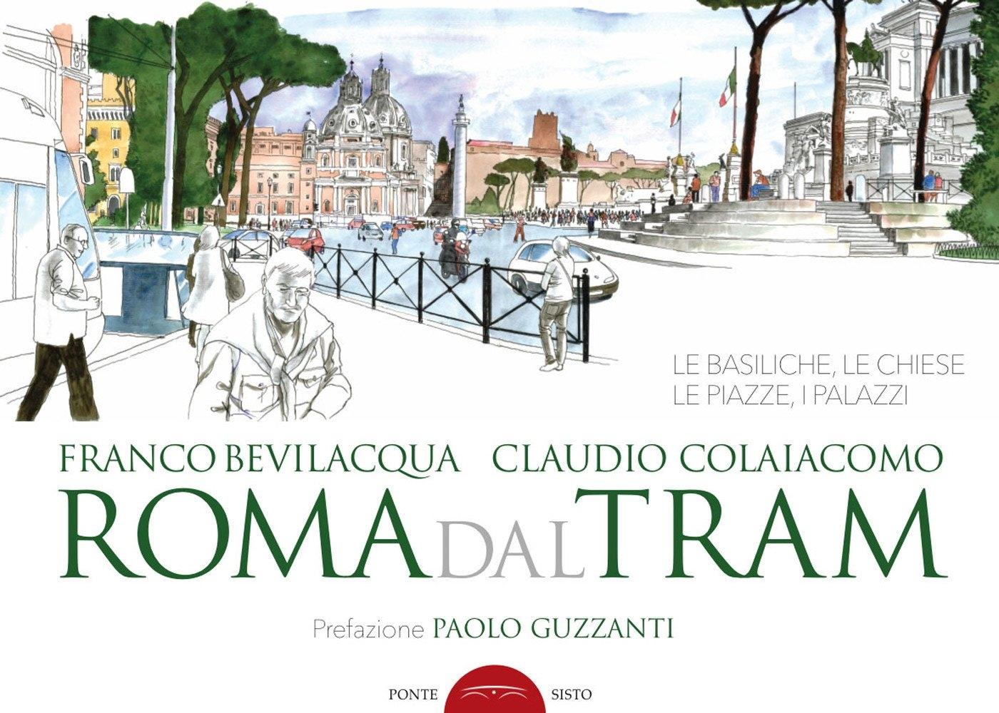 Roma dal tram. Le basiliche, le chiese, le piazze, i palazzi. Ediz. a colori