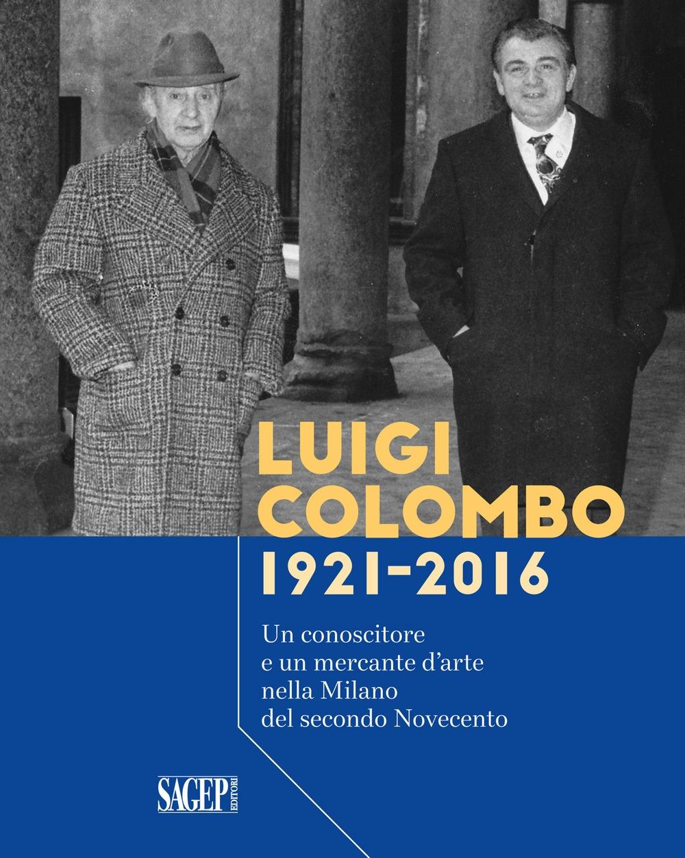 Luigi Colombo 1921-2016. Un conoscitore e un mercante d'arte nella Milano del secondo Novecento