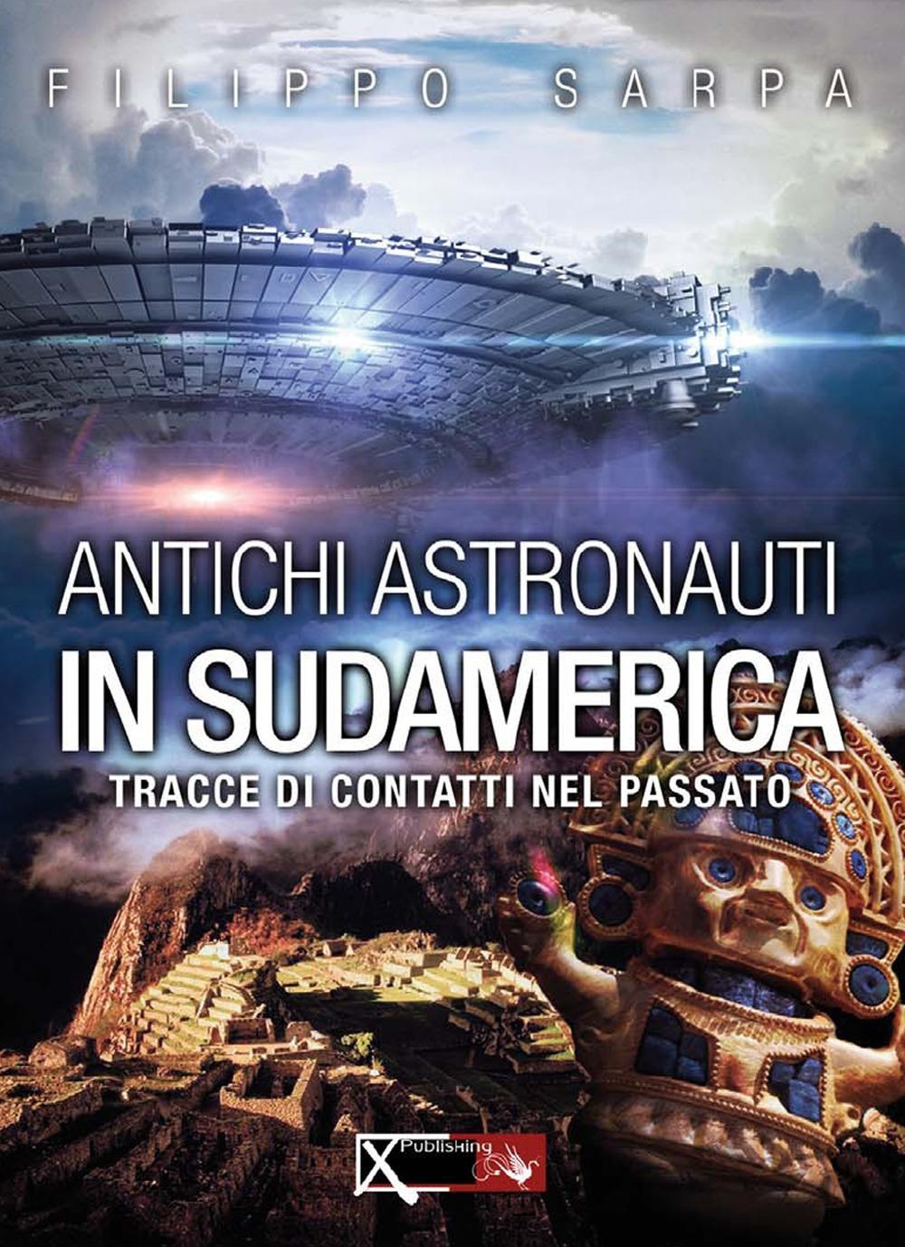 Antichi astronauti in Sudamerica. Tracce di contatti nel passato. Vol. 1