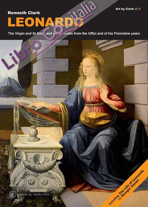 Leonardo. The «Virgin» and «St Anne» and all his works from the Uffizi and of his florentine years