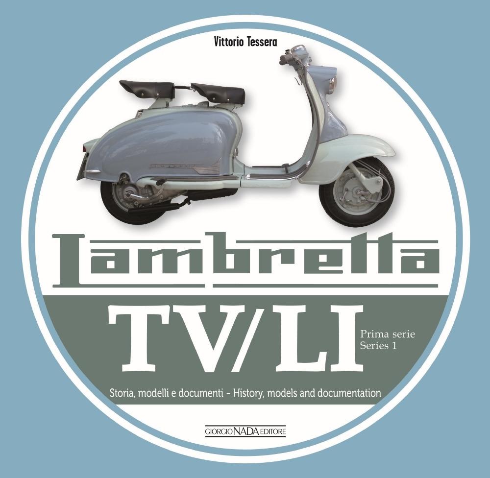 Lambretta. TV/LI. Prima serie. Storia, modelli e documenti. Ediz. italiana e inglese