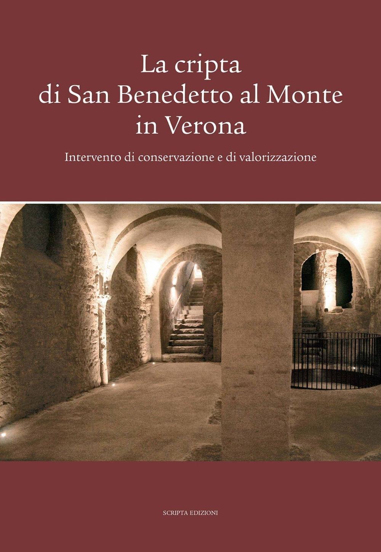 La cripta di San Benedetto al Monte in Verona. Intervento di conservazione e di valorizzazione