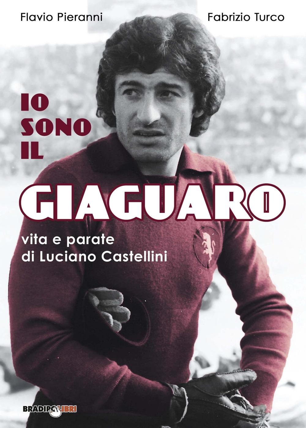 Io Sono il Giaguaro. Vita e parate di Luciano Castellini