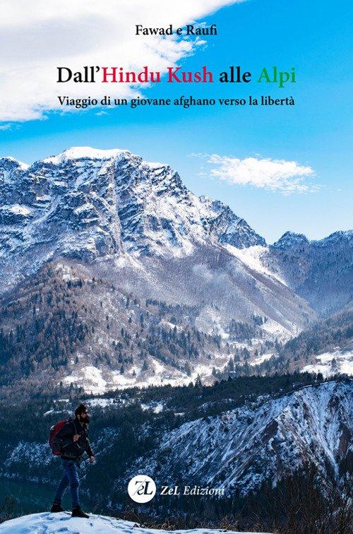 Dall'Hindu Kush alle Alpi. Viaggio di un giovane afghano verso la libertà