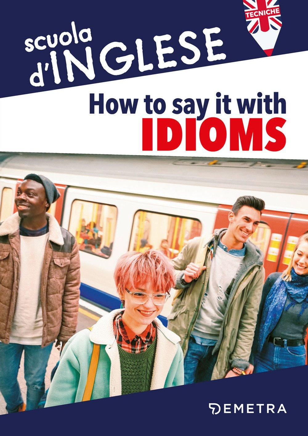 How to say it with idioms. Espressioni idiomatiche